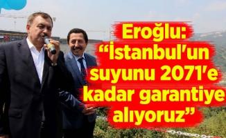"""Eroğlu: """"İstanbul'un suyunu 2071'e kadar garantiye alıyoruz"""""""
