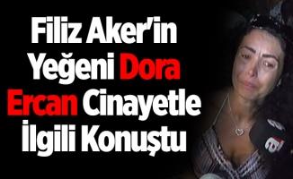 Filiz Aker'in Yeğeni Dora Ercan Cinayetle İlgili Konuştu