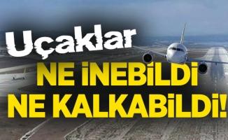 Sabiha Gökçen'de, uçaklar ne inebildi ne kalkabildi!