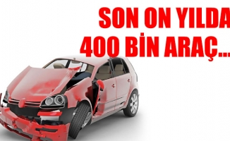 SON ON YILDA 400 BİN ARAÇ...