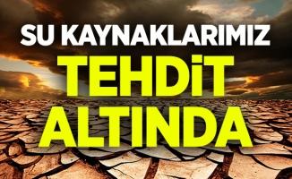 SU KAYNAKLARIMIZ TEHDİT ALTINDA