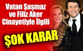 Vatan Şaşmaz ve Filiz Aker'in Cinayetiyle İlgili Şok Karar