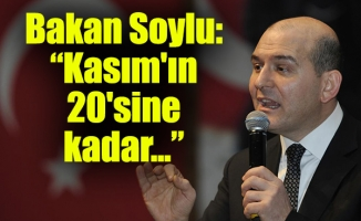 """Bakan Soylu: """"Kasım'ın 20'sine kadar..."""""""
