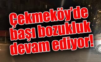 Çekmeköy'de başı bozukluk devam ediyor!