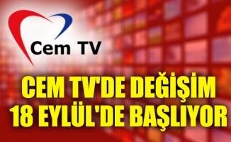 CEM TV'DE DEĞİŞİM 18 EYLÜL'DE BAŞLIYOR