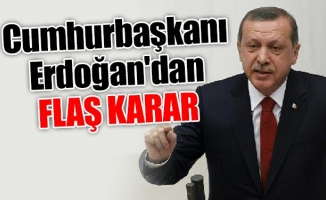 Cumhurbaşkanı Erdoğan'dan flaş karar
