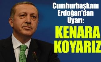 Cumhurbaşkanı Erdoğan'dan Uyarı: Kenara Koyarız