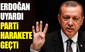 Erdoğan uyardı Parti harakete Geçti