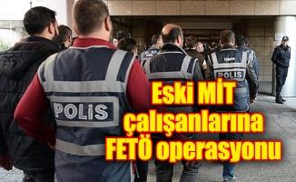 Eski MİT çalışanlarına FETÖ operasyonu