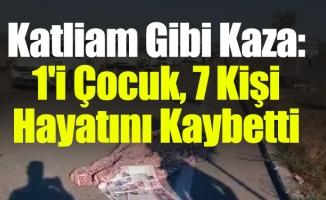 Katliam Gibi Kaza: 1'i Çocuk, 7 Kişi Hayatını Kaybetti