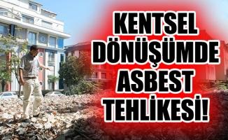 Kentsel dönüşümde asbest tehlikesi!