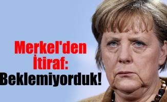 Merkel'den İtiraf: Beklemiyorduk!