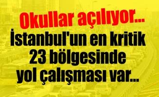 Okullar açılıyor…İstanbul'un en kritik 23 bölgesinde yol çalışması var…