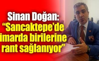 """Sinan Doğan: """"Sancaktepe'de imarda birilerine rant sağlanıyor"""""""