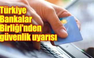 Türkiye Bankalar Birliği'nden güvenlik uyarısı