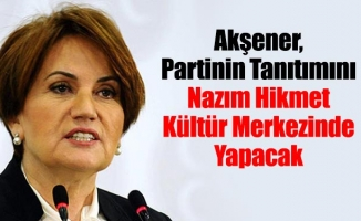 Akşener, Partiyi Nazım Hikmet Kültür Merkezinde Açıklayacak