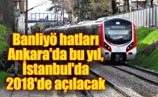 Banliyö hatları Ankara'da bu yıl, İstanbul'da 2018'de açılacak