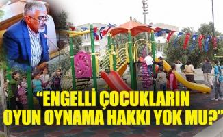 """""""ENGELLİ ÇOCUKLARIN OYUN OYNAMA HAKKI YOK MU?"""""""