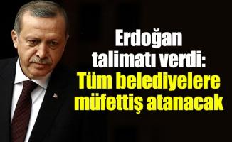 Erdoğan talimatı verdi:  Tüm belediyelere müfettiş atanacak