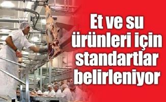 Et ve su ürünleri için standartlar belirleniyor
