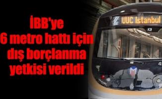 İBB'ye 6 metro hattı için dış borçlanma yetkisi verildi