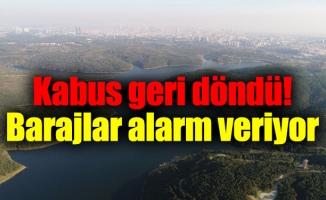 Kabus geri döndü! Barajlar alarm veriyor