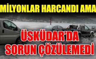 Milyonlar harcandı amaÜsküdar'da sorun çözülemedi