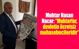 "Muhtar Hasan Nacar: ""Muhtarlar, devletin ücretsiz muhasebecileridir"""