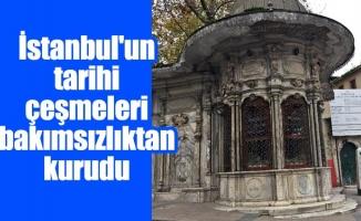 İstanbul'un tarihi çeşmeleri bakımsızlıktan kurudu