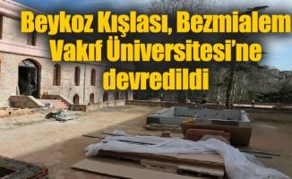Beykoz Kışlası, Bezmialem Vakıf Üniversitesi'ne devredildi