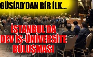 GÜSİAD'dan Bir İlk… İstanbul'da Dev İş-Üniversite Buluşması