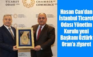 Hasan Can'dan İstanbul Ticaret Odası Yönetim Kurulu yeni Başkanı Öztürk Oran'a ziyaret