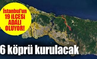 İstanbul'un 19 ilçesi adalı oluyor! 6 köprü kurulacak