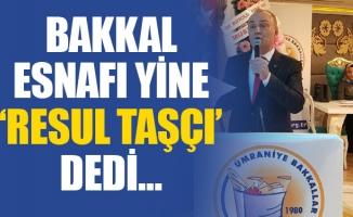BAKKAL ESNAFI YİNE 'RESUL TAŞÇI' DEDİ…
