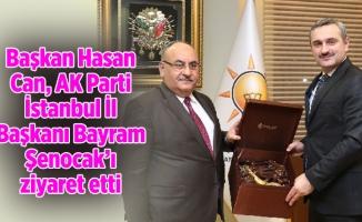 Başkan Hasan Can, AK Parti İstanbul İl Başkanı Bayram Şenocak'ıziyaret etti