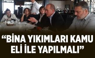 """""""BİNA YIKIMLARI KAMU ELİ İLE YAPILMALI"""""""