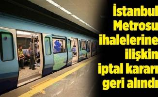 İstanbul Metrosu ihalelerine ilişkiniptal kararı geri alındı
