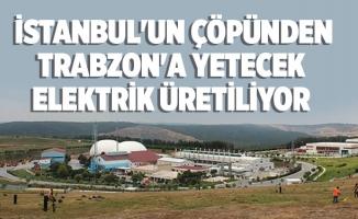 İstanbul'un çöpünden Trabzon'a yetecek elektrik üretiliyor