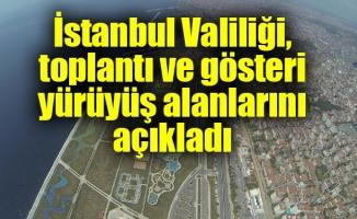 İstanbul Valiliği, toplantı ve gösteri yürüyüş alanlarını açıkladı