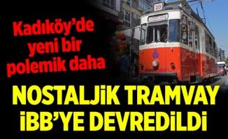 Kadıköy'de yeni bir polemik daha.Nostaljik Tramvay İBB'ye devredildi…