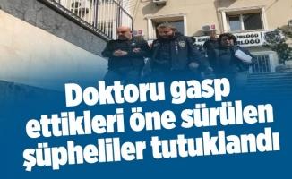 Doktoru gasp ettikleri öne sürülen şüpheliler tutuklandı