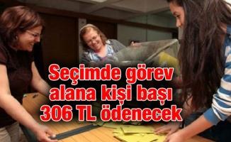 Seçimde görev alana kişi başı 306 TL ödenecek