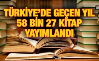 TÜRKİYE'DE GEÇEN YIL 58 BİN 27 KİTAP YAYIMLANDI