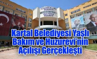 Kartal Belediyesi Yaşlı Bakım ve Huzurevi'nin Açılışı Gerçekleşti
