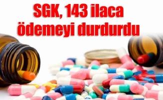 SGK, 143 ilaca ödemeyi durdurdu