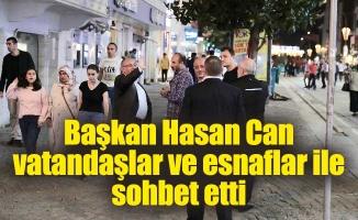 Başkan Hasan Can vatandaşlar ve esnaflar ile sohbet etti