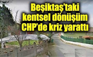 Beşiktaş'taki kentsel dönüşüm CHP'de kriz yarattı