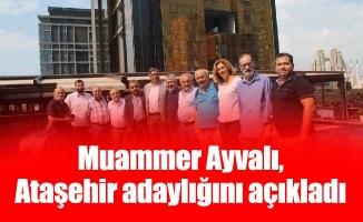 Muammer Ayvalı, Ataşehir adaylığını açıkladı
