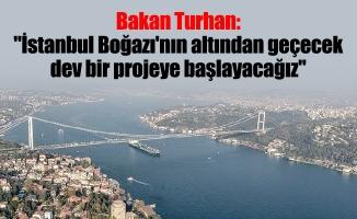 """Bakan Turhan: """"İstanbul Boğazı'nın altından geçecek dev bir projeye başlayacağız"""""""