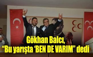 """Gökhan Balcı, """"Bu yarışta 'BEN DE VARIM"""" dedi"""